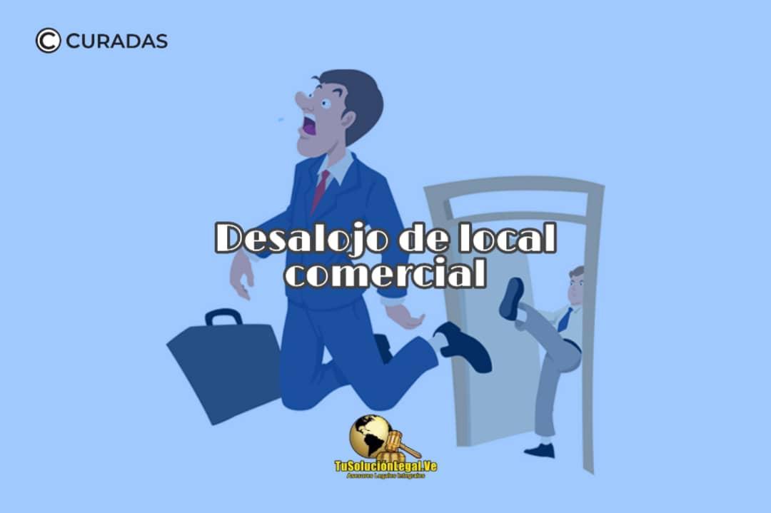 Desalojo del Local Comercial en Venezuela, abogadosvenezuela, tusolucionlegal.ve, local comercial, secuestro, embargo, deuda, moroso, inquilino, arrendador, propietario, arrendatario, entrega, canon de arrendamiento, alquiler, SUNDDE, SUNAVI, contrato, arrendamiento