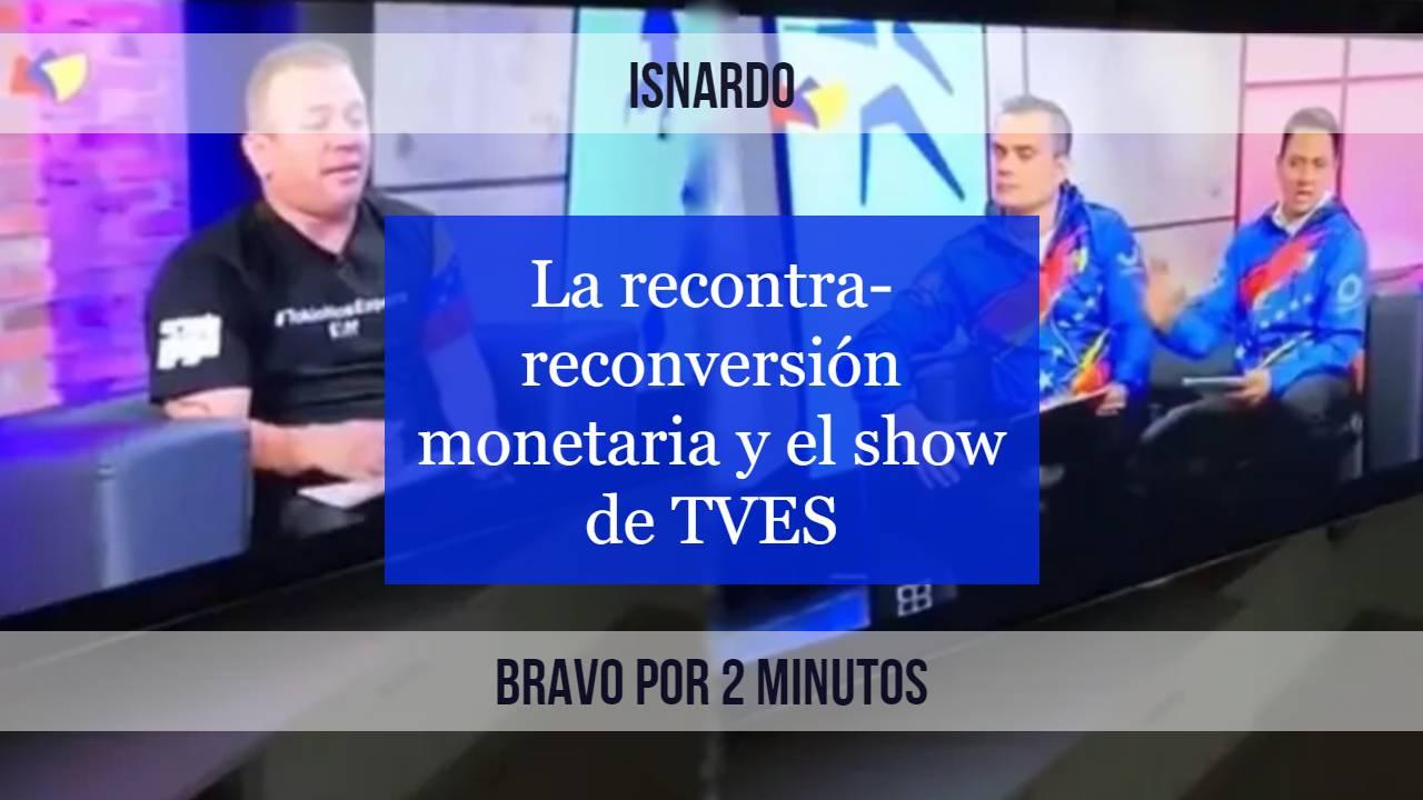 Isnardo Bravo por 2 minutos reconversión monetaria show de tves